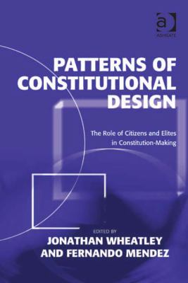 Patterns of Constitutional Design : The Role of Citizens and Elites in Constitution-Making