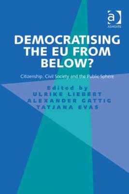 Democratising the EU from Below? : Citizenship, Civil Society and the Public Sphere