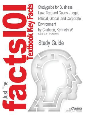 Studyguide for Business Law: Text and Cases - Legal, Ethical, Global, and Corporate Environment by Kenneth W. Clarkson, ISBN 9780538470827