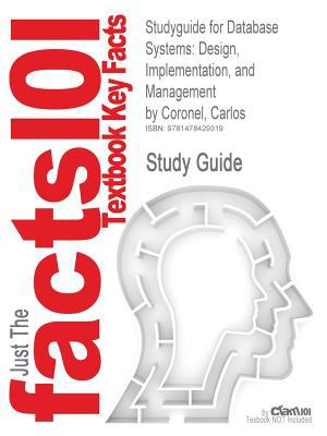 Studyguide for Database Systems : Design, Implementation, and Management by Carlos Coronel, Isbn 9781111969608