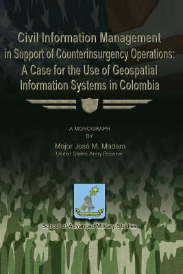 Civil Information Management in Support of Counterinsurgency Operations - a Case for the Use of Geospatial Information Systems in Columbia