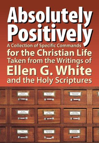 Absolutely Positively: A Collection of Specific Commands for the Christian Life, Taken from the Writings of Ellen G. White and the Holy Scrip