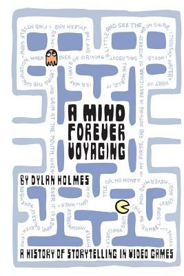 Mind Forever Voyaging : A History of Storytelling in Video Games