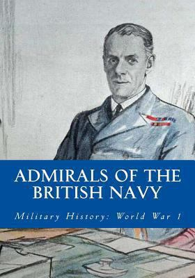 Admirals of the British Navy : Military History: World War 1