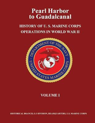 Pearl Harbor to Guadalcanal: History of U. S. Marine Corps Operations in World War II, Volume I