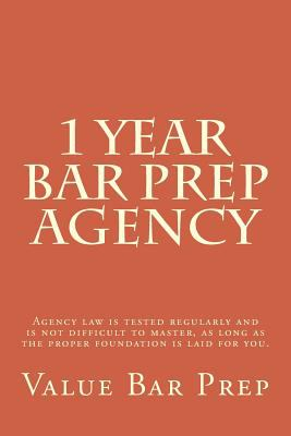 1 Year Bar Prep: Agency : Agency Law Is Tested Regularly and Is Not Difficult to Master, As Long As the Proper Foundation Is Laid for You