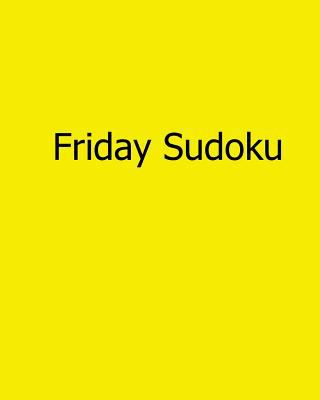Friday Sudoku : 80 Easy to Read, Large Print Sudoku Puzzles