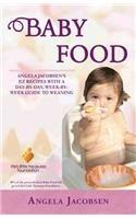 Baby Food: Angela Jacobsen's EZ Recipes with a Day-By-Day, Week-By-Week Guide to Weaning