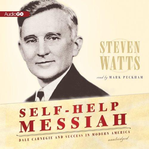 Self-Help Messiah: Dale Carnegie and Success in Modern America (Library Edition)