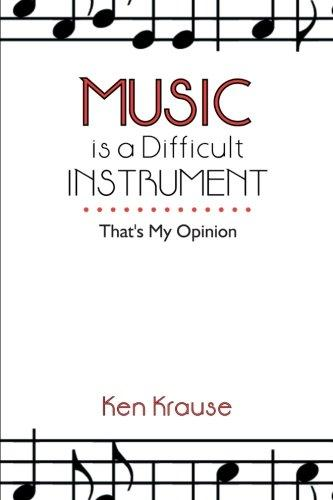 Music is a Difficult Instrument: That's My Opinion