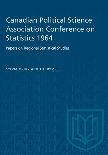 Canadian Political Science Association Conference on Statistics 1964: Papers on Regional Statistical Studies (Heritage)