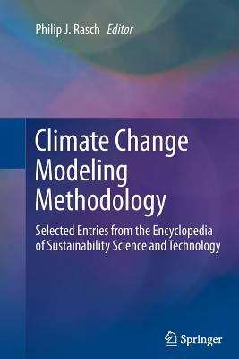 Climate Change Modeling Methodology : Selected Entries from the Encyclopedia of Sustainability Science and Technology