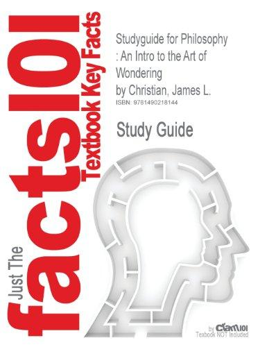 Studyguide for Philosophy: An Intro to the Art of Wondering by Christian, James L.