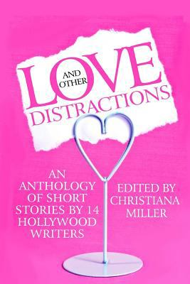 Love and Other Distractions: An Anthology by 14 Hollywood Writers