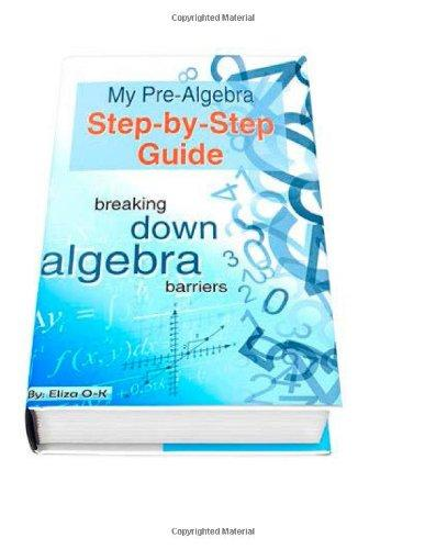 My Pre-Algebra Step-by-Step Guide: breaking down algebra barriers