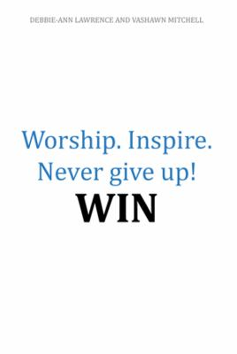 Worship.Inspire. Never Give Up! Win