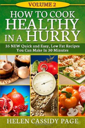 How To Cook Healthy In A Hurry #2: More Than 35 New Quick and Easy Recipes (Volume 3)