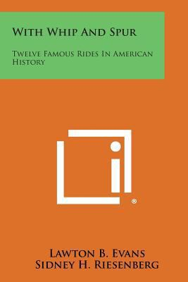 With Whip and Spur: Twelve Famous Rides in American History