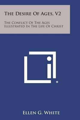 The Desire of Ages, V2: The Conflict of the Ages Illustrated in the Life of Christ