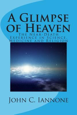 A Glimpse of Heaven: The Near-Death Experience in Science, Medicine and Religion