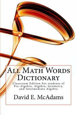 All Math Words Dictionary: Classroom Edition For students of Pre-Algebra, Algebra, Geometry, and Intermediate Algebra (Expanded Market)