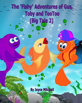 The 'Fishy' Adventures of Gus, Toby and TooToo: Big Tale 2 (Volume 2)