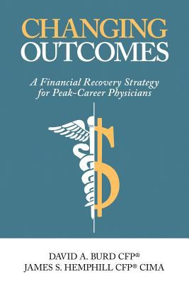 Changing Outcomes: A Financial Recovery Strategy for Peak-Career Physicians (Wealth Management for Physicians)