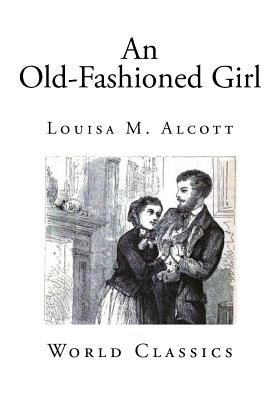 An Old-Fashioned Girl (Classic Louisa M. Alcott)