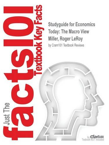 Studyguide for Economics Today: The Macro View by Miller, Roger Leroy, ISBN 9780132950473