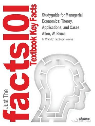 Studyguide for Managerial Economics: Theory, Applications, and Cases by Allen, W. Bruce, ISBN 9780393124491