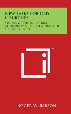 New Tasks For Old Churches: Studies Of The Industrial Community As The New Frontier Of The Church