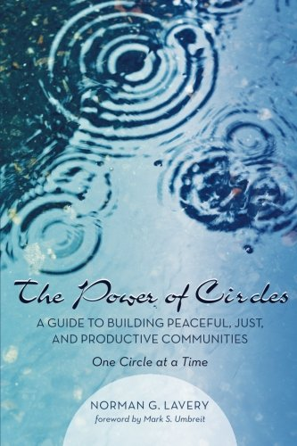 The Power of Circles: A Guide to Building Peaceful, Just, and Productive Communities - One Circle at a Time