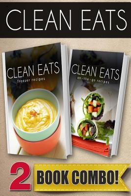Freezer Recipes and On-The-Go Recipes: 2 Book Combo (Clean Eats )
