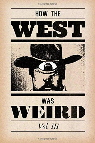 How the West Was Weird, Vol. 3: One Last Bunch of Tales from the Weird, Wild West (Volume 3)