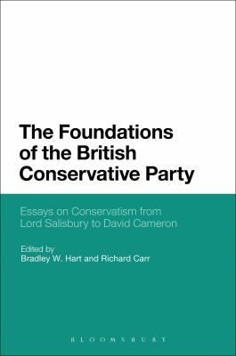 Foundations of the British Conservative Party : Essays on Conservatism from Lord Salisbury to David Cameron
