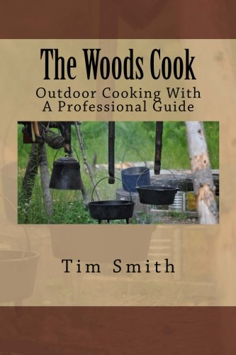 The Woods Cook: Outdoor Cooking With A Professional Guide