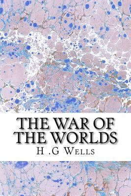 War of the Worlds : (H. G Wells Classics Collection)