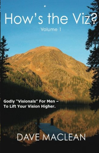 "How's the Viz? Volume 1: Godly ""Visionals"" For Men - To Lift Your Vision Higher."