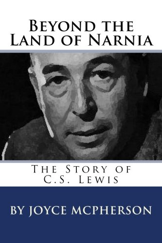 Beyond the Land of Narnia: The Story of C.S. Lewis (Joyce McPherson Biographies)