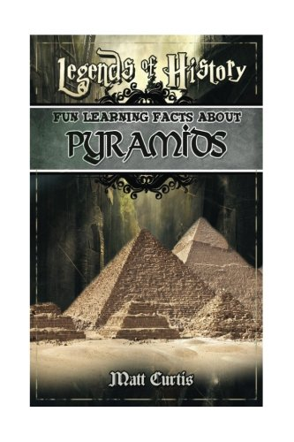 Legends of History: Fun Learning Facts About PYRAMIDS: Illustrated Fun Learning For Kids