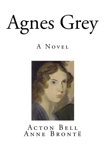 Agnes Grey: A Novel (Anne Bronte)