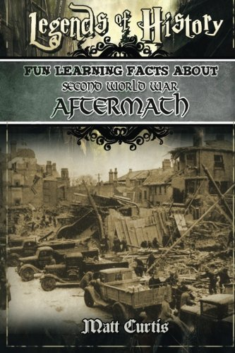 Legends of History: Fun Learning Facts About SECOND WORLD WAR AFTERMATH: Illustrated Fun Learning For Kids