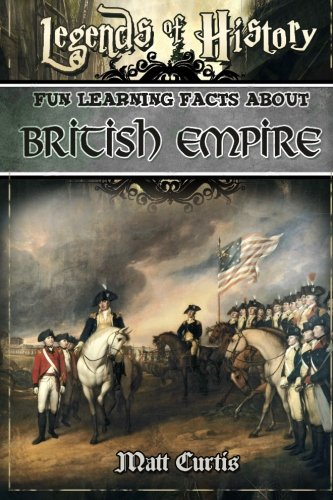 Legends of History: Fun Learning Facts About BRITISH EMPIRE: Illustrated Fun Learning For Kids