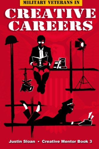 Military Veterans in Creative Careers: Interviews with Our Nations Heroes (Creative Mentor) (Volume 3)