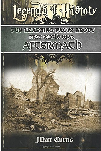 Legends of History: Fun Learning Facts About FIRST WORLD WAR AFTERMATH: Illustrated Fun Learning For Kids