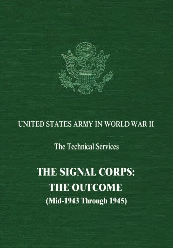 The Signal Corps: The Outcome (Mid-1943 Through 1945) (United States Army in World War II: The Technical Services)