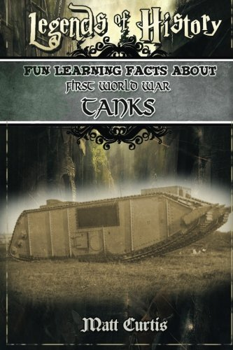 Legends of History: Fun Learning Facts About FIRST WORLD WAR TANKS: Illustrated Fun Learning For Kids
