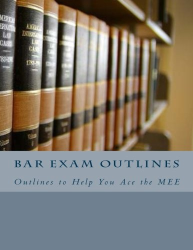 Bar Exam Outlines: Outlines to Help You Ace the MEE