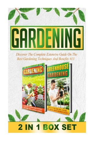 Gardening: Discover The Complete Extensive Guide On The Best Gardening Techniques And Benefits #13 (Gardening, Vertical Gardening , Gardening For Beginners) (Volume 13)