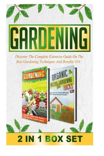 Gardening: Discover The Complete Extensive Guide On The Best Gardening Techniques And Benefits #16 (Gardening, Vertical Gardening , Gardening For Beginners) (Volume 16)